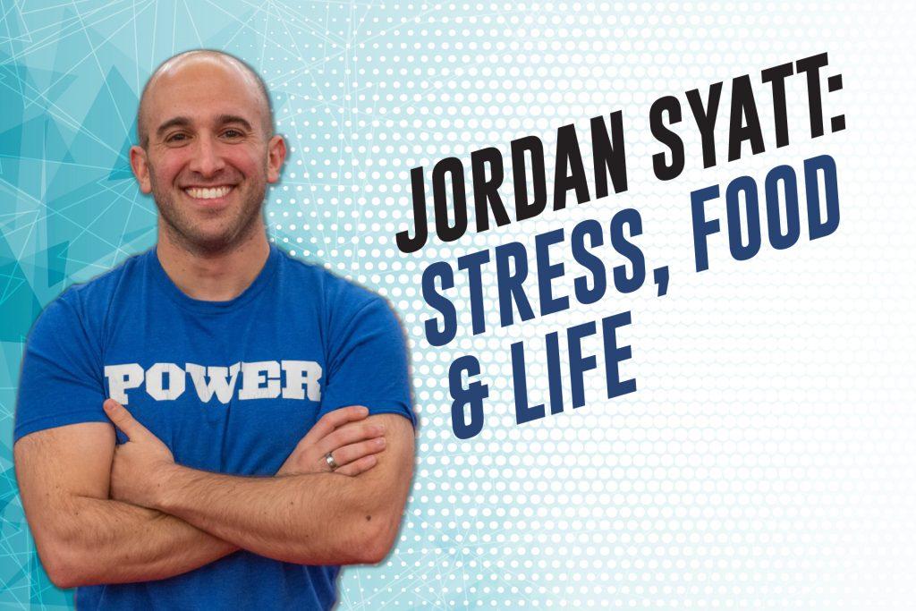 Jordan Syatt Stress, Food, and Life